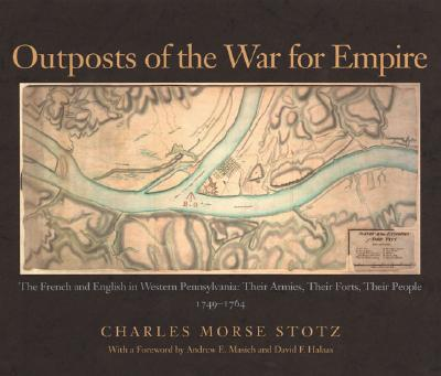Outposts Of The War For Empire By Stotz, Charles Morse
